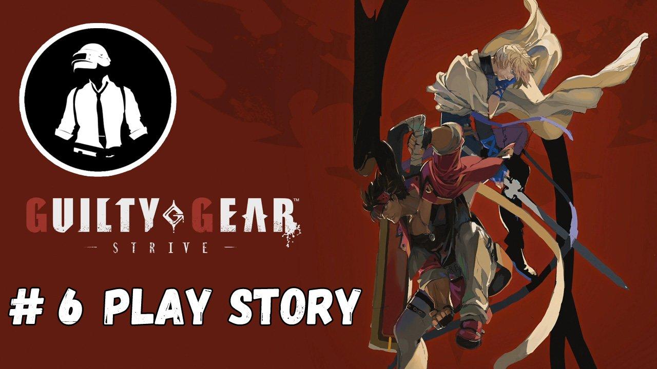 Guilty Gear - Strive - Play Story - Часть 6